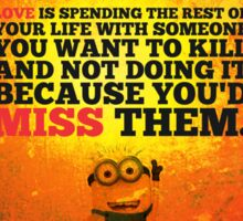 Love is Spending the Rest of Your Life with Someone you want to Kill and not doing it Because You'd Miss them. - Life Inspirational Quote Sticker