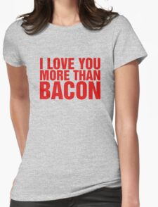 I Love You More Than Bacon Funny Bacon Mania Humor T-Shirt