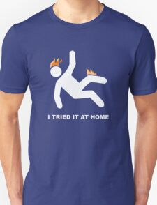 I Tried It At Home And Burn Out Funny T-Shirt