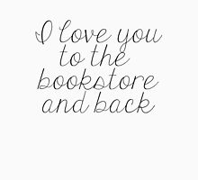 I Love You to the Bookstore and Back Unisex T-Shirt