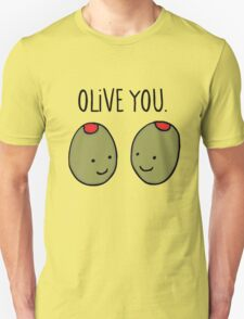 olive you so much! T-Shirt