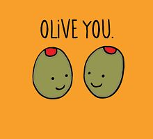olive you so much! Unisex T-Shirt
