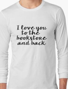 I Love You to the Bookstore and Back - V.2 Long Sleeve T-Shirt