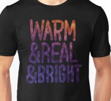 Warm & Real & Bright Unisex T-Shirt