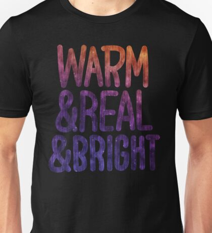 Warm & Real & Bright Unisex T-Shirt