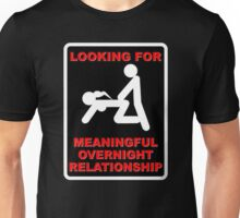 LOOKING FOR MEANINGFUL OVERNIGHT RELATIONSHIP WANTED Unisex T-Shirt
