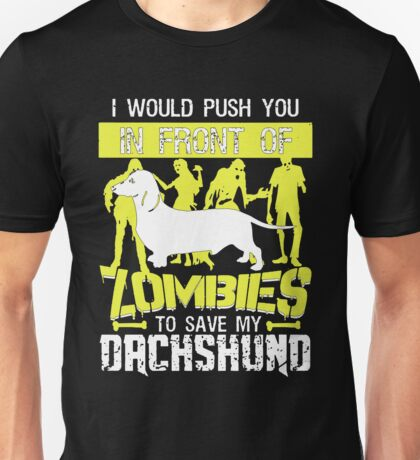 I Would Push You In Front Of Zombies To Save My Dachshund Unisex T-Shirt