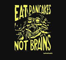 EAT PANCAKES NOT BRAINS Unisex T-Shirt