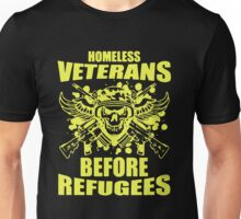 Homeless Veterans Before Refugees Unisex T-Shirt