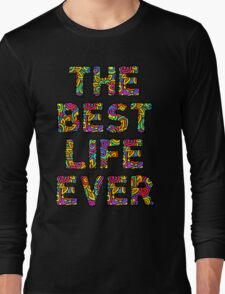 The Best Life Ever (Colorful) Long Sleeve T-Shirt