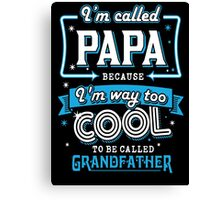 I'm called PAPA because i'm way too cool to be called grandfather Canvas Print