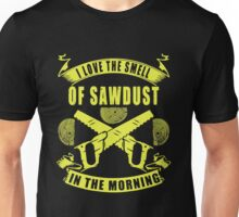 I Love The Smell Of Sawdust Unisex T-Shirt