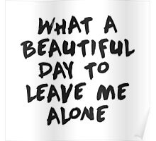 What a beautiful day to leave me alone Poster