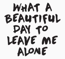 What a beautiful day to leave me alone by ynotfunny