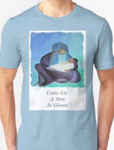 Unto Us A Son Is Given Unisex T-Shirt