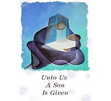 Unto Us A Son Is Given Photographic Print