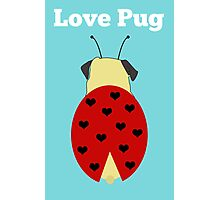 Love Pug!  Photographic Print