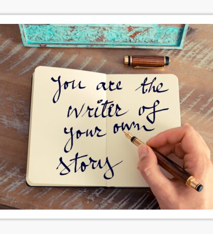 Motivational concept with handwritten text YOU ARE THE WRITER OF YOUR OWN STORY Sticker