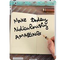 Motivational concept with handwritten text MAKE TODAY RIDICULOUSLY AMAZING iPad Case/Skin