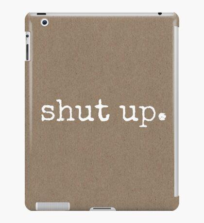 shut up iPad Case/Skin