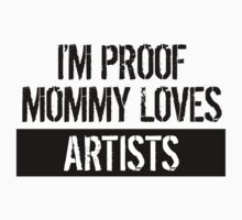 I'm Proof Mommy Loves Artists Kids Clothes