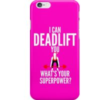 I Can Deadlift You iPhone Case/Skin