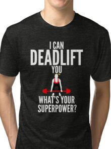 I Can Deadlift You Tri-blend T-Shirt