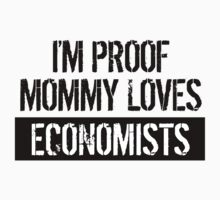I'm Proof Mommy Loves Economists Baby Tee