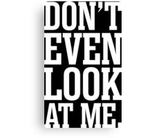 Dont Even Look At Me Canvas Print
