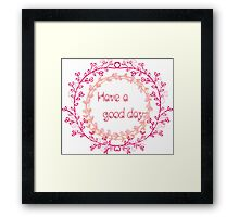 Have a good day Framed Print