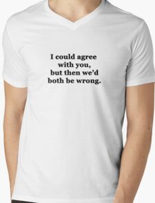 I Could Agree With You Mens V-Neck T-Shirt