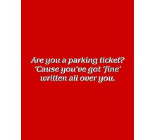 Are you a parking ticket? Photographic Print