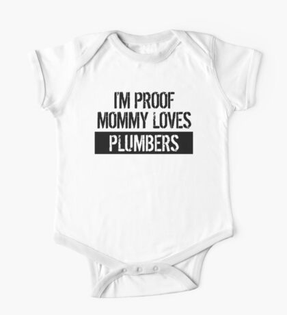 I'm Proof Mommy Loves Plumbers One Piece - Short Sleeve