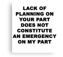 Lack of Planning Canvas Print