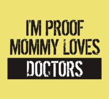 I'm Proof Mommy Loves Doctors Kids Tee