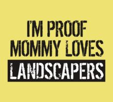 I'm Proof Mommy Loves Landscapers Kids Tee