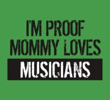 I'm Proof Mommy Loves Musicians One Piece - Short Sleeve