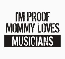 I'm Proof Mommy Loves Musicians Kids Tee