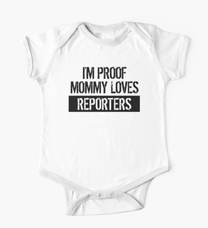 I'm Proof Mommy Loves Reporters One Piece - Short Sleeve