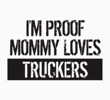 I'm Proof Mommy Loves Truckers Kids Tee