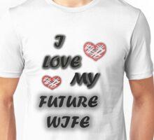 i love my future wife  Unisex T-Shirt