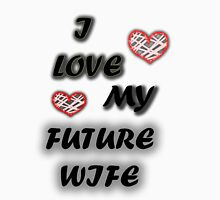 i love my future wife  Unisex T-Shirt