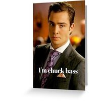 I'm chuck bass Greeting Card