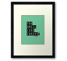 You Smell Like Forest Framed Print