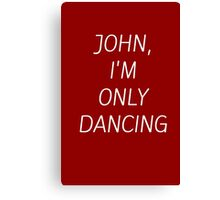 JOHN I'M ONLY DANCING Canvas Print