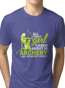 All this girl cares about is archery and like maybe 3 people Tri-blend T-Shirt