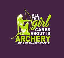 All this girl cares about is archery and like maybe 3 people Unisex T-Shirt
