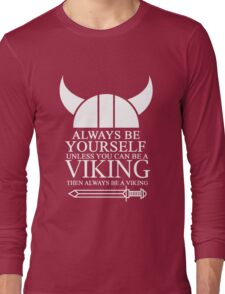 Always be yourself unless you can be a Viking then always be a Viking Long Sleeve T-Shirt