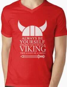 Always be yourself unless you can be a Viking then always be a Viking Mens V-Neck T-Shirt