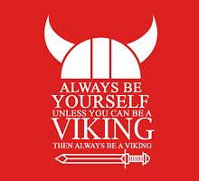Always be yourself unless you can be a Viking then always be a Viking Unisex T-Shirt